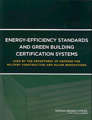 Energy-Efficiency Standards and Green Building Certification Systems Used by the Department of Defense for Military Construction and Major Renovations