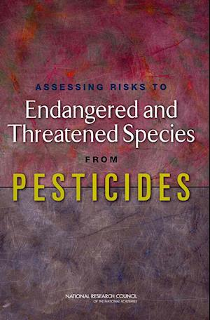 Assessing Risks to Endangered and Threatened Species from Pesticides