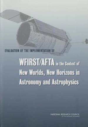 Evaluation of the Implementation of WFIRST/AFTA in the Context of New Worlds, New Horizons in Astronomy and Astrophysics