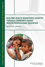 Building Health Workforce Capacity Through Community-Based Health Professional Education af Global Forum on Innovation in Health Professional Education