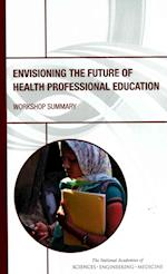 Envisioning the Future of Health Professional Education af Global Forum on Innovation in Health Professional Education