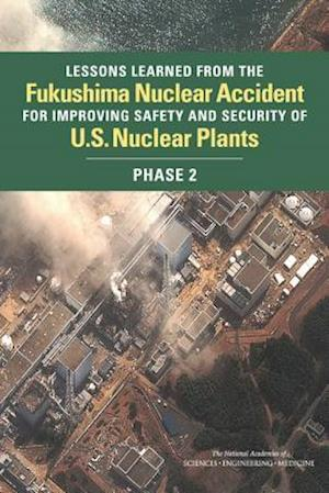 Lessons Learned from the Fukushima Nuclear Accident for Improving Safety and Security of U.S. Nuclear Plants