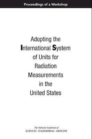 Adopting the International System of Units for Radiation Measurements in the United States