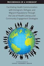 Facilitating Health Communication with Immigrant, Refugee, and Migrant Populations Through the Use of Health Literacy and Community Engagement Strategies
