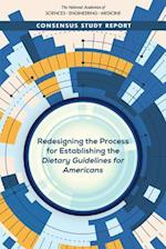 Redesigning the Process for Establishing the Dietary Guidelines for Americans