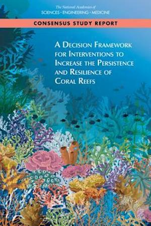 A Decision Framework for Interventions to Increase the Persistence and Resilience of Coral Reefs