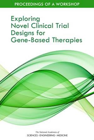 Exploring Novel Clinical Trial Designs for Gene-Based Therapies