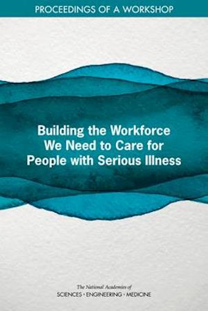 Building the Workforce We Need to Care for People with Serious Illness