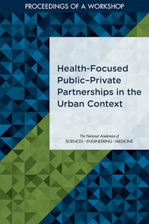 "Health-Focused Publica""Private Partnerships in the Urban Context"