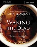 The Waking The Dead Study Guide Expanded Edition: The Secret To A Heart Fully Alive