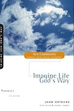 Imagine Life God's Way (New Community)