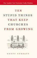 Ten Stupid Things That Keep Churches from Growing af Geoff Surratt