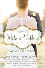 How to Make a Wedding (A Year of Weddings Novella)