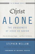 Christ Alone -  The Uniqueness of Jesus As Savior (Five Solas)