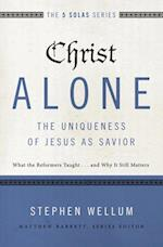 Christ Alone---The Uniqueness of Jesus as Savior af Stephen Wellum