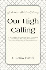 Our High Calling (J Sidlow Baxter Library)