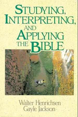 Studying, Interpreting, and Applying the Bible af Gayle Jackson, Walter A. Henrichsen