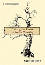 Taking the Cross to Youth Ministry af Andrew Root