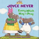 Every Which Way to Pray af Mary Sullivan, Joyce Meyer
