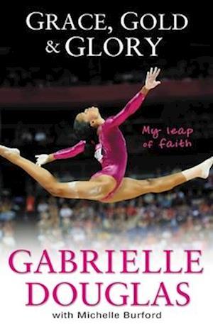 Bog, hardback Grace, Gold, and Glory My Leap of Faith af Gabby Douglas, Michelle Burford, Douglas Gabby