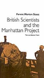 British Scientists and the Manhattan Project af Ferenc Morton Szasz