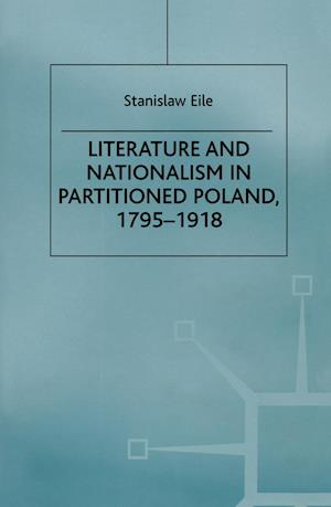 Literature and Nationalism in Partitioned Poland, 1795-1918