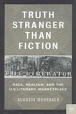 Truth Stranger Than Fiction : Race, Realism, and the U.S. Literary Market Place af A. Rohrbach