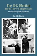 The 1912 Election and the Power of Progressivism (The Bedford Series in History and Culture)