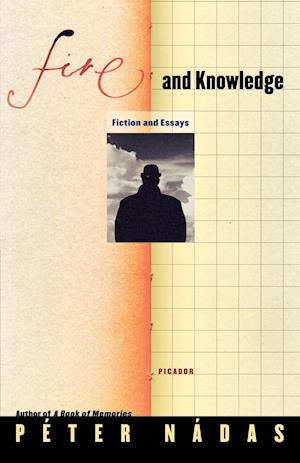 Bog paperback Fire and Knowledge af Péter Nádas