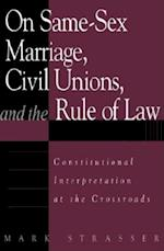 On Same-Sex Marriage, Civil Unions, and the Rule of Law: Constitutional Interpretation at the Crossroads (Issues on Sexual Diversity and the Law)