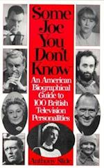 Some Joe You Don't Know: An American Biographical Guide to 100 British Television Personalities