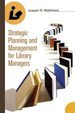 Strategic Planning and Management for Library Managers af Joseph Matthews