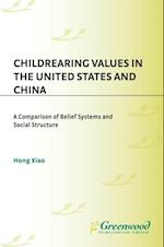 Childrearing Values in the United States and China: A Comparison of Belief Systems and Social Structure af Hong Xiao