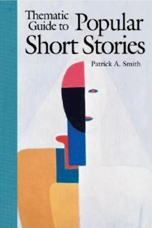 Thematic Guide to Popular Short Stories af Patrick Smith