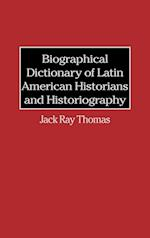 Biographical Dictionary of Latin American Historians and Historiography af Jack Thomas