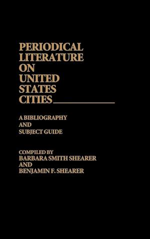 Periodical Literature on United States Cities: A Bibliography and Subject Guide
