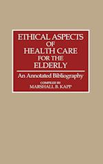 Ethical Aspects of Health Care for the Elderly (Bibliographies & Indexes in Gerontology S, nr. 17)