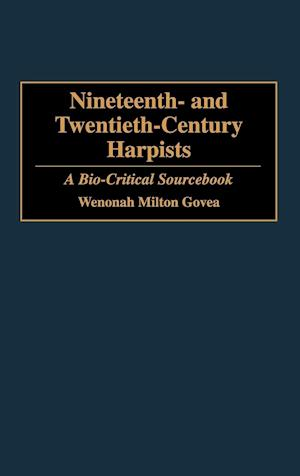 Nineteenth- And Twentieth-Century Harpists: A Bio-Critical Sourcebook