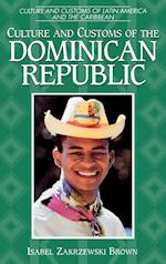 Culture and Customs of the Dominican Republic (Culture & Customs of Latin America & the Caribbean)