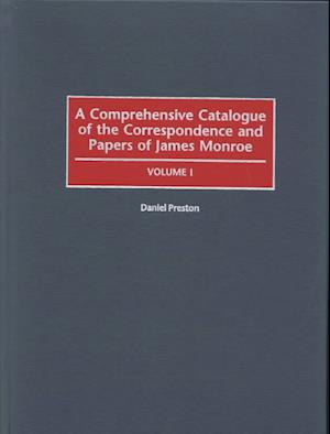 A Comprehensive Catalogue of the Correspondence and Papers of James Monroe [2 Volumes]