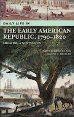 Daily Life in the Early American Republic, 1790-1820 (Daily Life Through History)