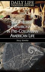 Nature and the Environment in Pre-Columbian American Life (Daily Life Through History)