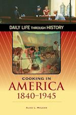 Cooking in America, 1840-1945 (Daily Life Through History)