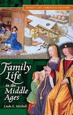 Family Life in the Middle Ages (Family Life Through History)