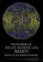 Encyclopedia of Arab American Artists (Artists of the American Mosaic)
