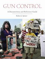 Gun Control: A Documentary and Reference Guide af Robert Spitzer
