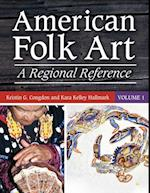American Folk Art: A Regional Reference [2 volumes]