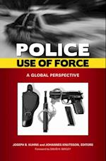 Police Use of Force: A Global Perspective (Global Crime And Justice)