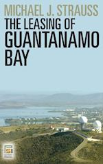 The Leasing of Guantanamo Bay (Praeger Security International)