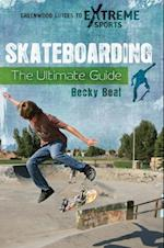 Skateboarding: The Ultimate Guide (Greenwood Guides to Extreme Sports)